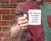 Work Coffee Mug, My Favorite Coworker is the Coffee Machine, Snarky Work Mug, Funny Mug, Quote Mug, Ceramic Mug, Coworker Gift, Office Party