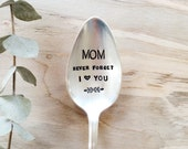 Mom never forget I love you -  Hand Stamped Mothers Spoon - Mothers Day - Gift for your mom - mothers day under 25