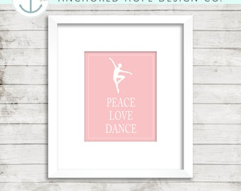 Peace Love Dance - I Love Dance - Kids Room Print - Artwork - Ballet Gift - PIY