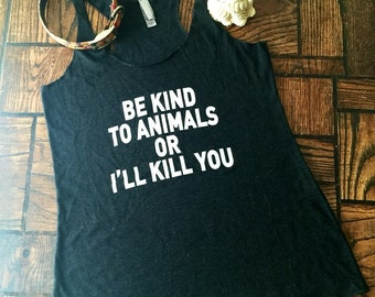 All sizes Charcoal black racerback Tank top Be kind to animals or i'll kill you.vegan- Benefits dog cat rescue