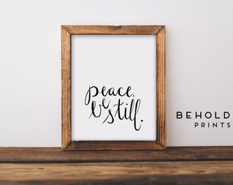 Faith Print, Peace print, Peace be Still, Scripture Print, Peace Quote, Bedroom Print, Dorm Decor, Wall Art, Inspirational Quote