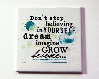 Inspirational magnet, Magnet, Inspiring, Fridge magnet, Believe in yourself, Dont stop believing in yourself, Dream, Imagine, Grow (5311)