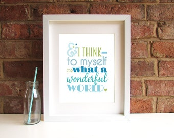 And I think to myself, what a wonderful world - Louis Armstrong - 8x10 inch Quote Print