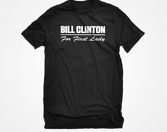 T-shirt Bill Clinton for First Lady Unisex Adult Cotton Men's Hillary for President Democrat Party Tshirt Gift for Him or Her