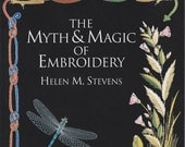 The Myth and Magic of Embroidery - Helen M Stevens - Embroidery History - Storytelling Embroidery - Detailed Working Methods