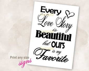 YOU PRINT Instant download sign black heart wedding bridal reception anniversary signs Every love story is beautiful but ours is my favorite