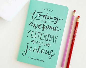 """Make Today so Awesome Yesterday Gets Jealous — Hand Lettered Journal —5"""" x 8"""""""