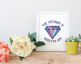 "Colorful ""The Pressure Is Good For You"" Inspirational Print - 5x7 & 8x10"