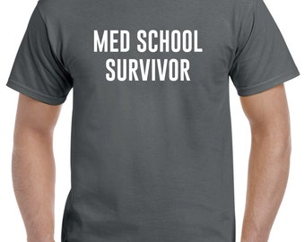 Med School Survivor-Medical School Graduation Gift New Doctor Shirt