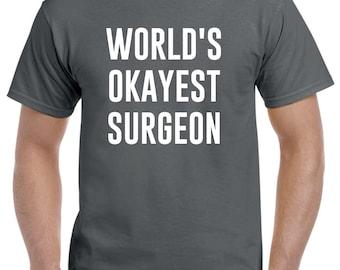Surgeon Shirt-World's Okayest Surgeon Gift