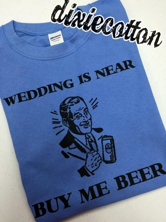 Wedding Is Near Buy Me Beer Groom Shirt Getting Married Bachelor Party ...