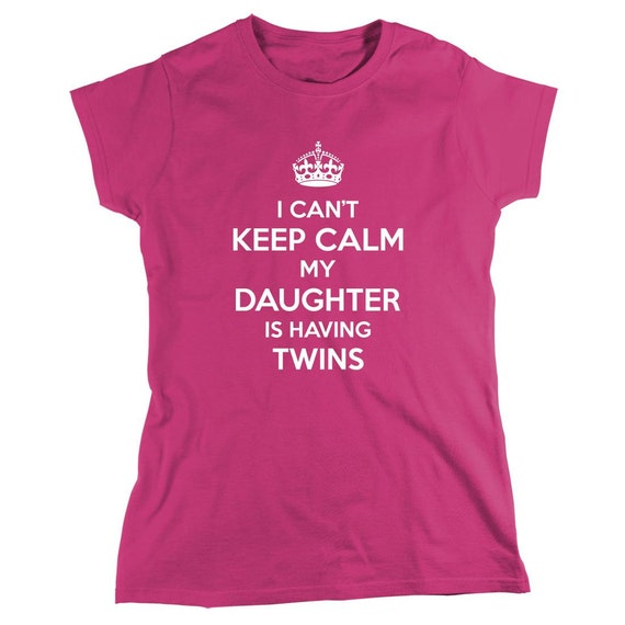 I Can't Keep Calm My Daughter Is Having Twins Shirt, baby reveal party, new dad, new mom, new grandma, new grandpa - ID: 860