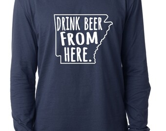 Craft Beer Arkansas- AR- Drink Beer From Here™ Long Sleeve Shirt