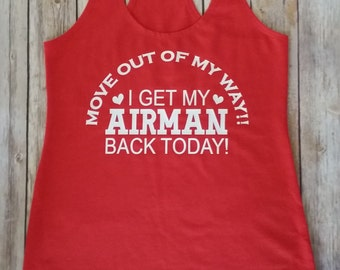 Move Out of My Way I get My Airman/Soldier (CUSTOMIZABLE),Welcome Home Shirt,USMC Girlfriend,ArmyWife Shirt,Home Coming,Home Coming Tank