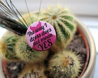 The way I dress does not mean yes - Feminist slogan 32mm pin back badge