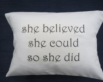 """Decorative pillow with quote. """"she believed she could so she did"""""""