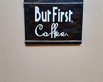 But First, Coffee. Wood Sign - Coffee Sign - Kitchen Decor - Coffee Lover - Coffee Cart Decor - Coffee Bar Decor - Dining Room Decor