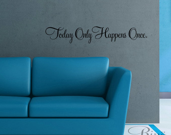 Today only happens once Wall art Vinyl decal lettering mural sticker quotes and phrases homme decor