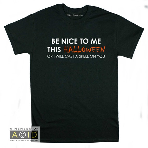 Funny Halloween Shirt - Be Nice To Me This Halloween Or I Will Cast A Spell On You