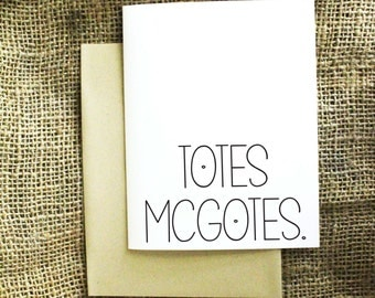 Totes McGotes Card. Funny Card. Any Occasion Card.