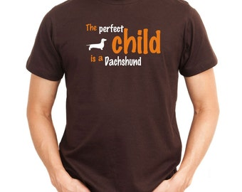 The Perfect Child Is A Dachshund T-Shirt
