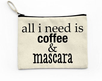All I Need Is Coffee & Mascara - Canvas Pouch, Makeup bag, Cosmetic, Zipper Pouch, Funny