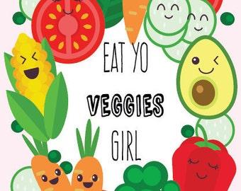 Eat Yo Veggies Girl