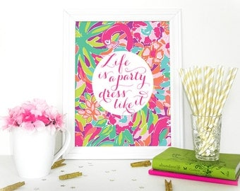 Life is a Party Dress Like it - Home Decor - Lilly Pulitzer Inspired Printable