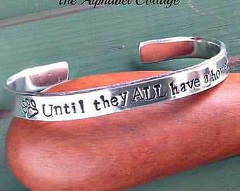 Until They ALL Have a Home- Animal Rescue Cuff Bracelet-Dog Rescue-Cat Rescue-Animal Transport Worker Gift-Pet Adoption-Shelter Worker Gift