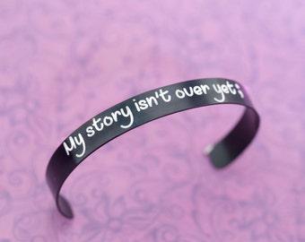 Inspirational Semicolon Cuff Bracelet - My Story Isn't Over Yet ;  - Semicolon Project - Semicolon Bracelet - Engraved Bracelet