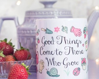 Garden Quote Mug - Those Who Grow Collection - Gift for Gardener