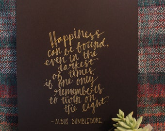 """Hand Lettered, Hand Drawn 8x10 """"Happiness can be found... if one only remembers to turn on the light."""" Harry Potter Quote, Dumbledore Quote"""