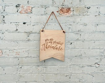 You are My Greatest Adventure - Wall Banner - Quote Banner - Wall Decor - Wood - Laser Engraved