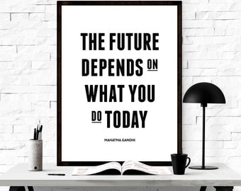 Your Future Depends On What You Do Today, Inspirational Print, Printable Quote Art, Typography, Poster, Quote Prints, Digital Download Art