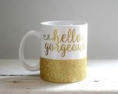 Hello gorgeous glitter coffee mug, gold glitter coffee mug, gold hello gorgeous coffee cup