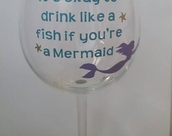 Mermaid wine glass, It's okay to drink like a fish if you're a Mermaid wine glass, Sea wine glass, fish wine glass, custom wine glass