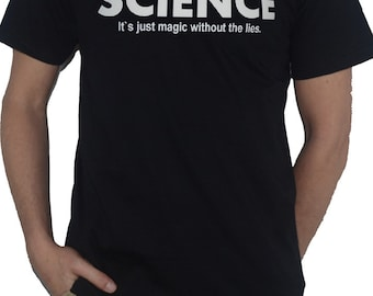 Science - Its Just Magic Without The Lies T-Shirt Chemistry Physics - Geek