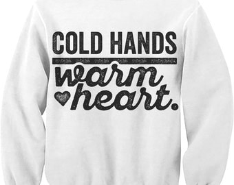 Cold Hands Warm Heart Sweatshirt. Sweater. Winter. Holiday. Gift.