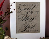 I want to be a PART of it NEW YORK new york - burlap art print