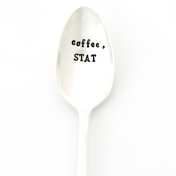 Coffee, STAT. Hand stamped coffee spoon for nurse appreciation gift. Stamped silverware by Milk & Honey.