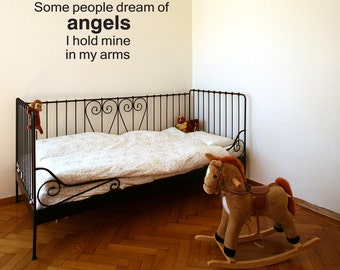 Wall Decal Some People Dream Of Angels I Hold Mine In My Arms Inspirational Quotes Wall Decals Wall Sticker Quote Decal (V250)
