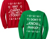 Matching Christmas Shirts - I Don't Know Margo and Why is the Carpet All Wet Todd - Unisex Sweatshirts - SET OF 2 - Items 2724 & 2725