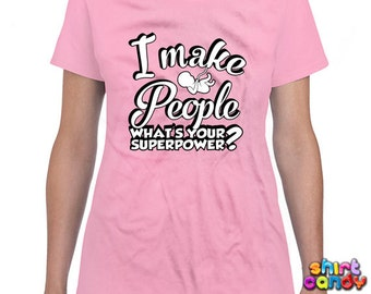 Pregnancy T-Shirt I Make People What's Your Superpower Shirt Expecting Mother Maternity T-Shirt Pregnancy Announcement Ladies Tee DN-126