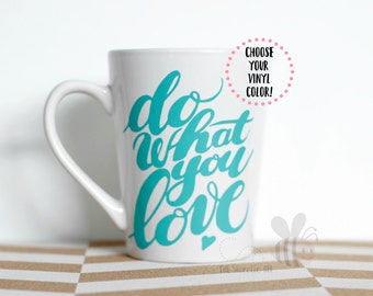 Do What You LOVE 14 oz White Mug--Choose Your VINYL COLOR!