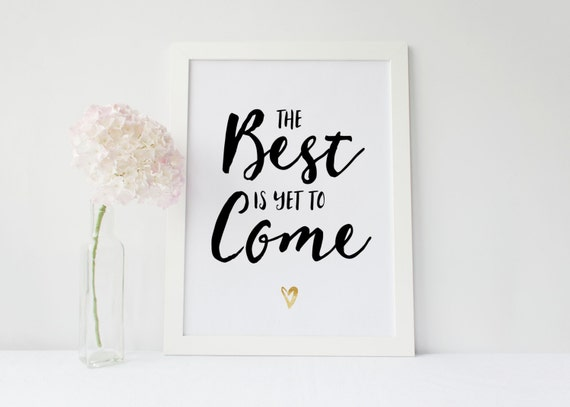The Best is Yet to Come INSTANT DOWNLOAD 8x10 Printable Romantic Print, Home Decor, Wall Gallery Printable