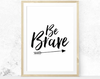 Be Brave, Inspirational Print, Motivational Typography, Nursery Art, Children Decor - Digital Download