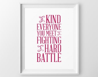 Be Kind Print Positive Quote Cubicle Decor Be Kind Everyone You Meet Is Fighting A Hard Battle Office Wall Art Kindness Quote Be Kind Quote