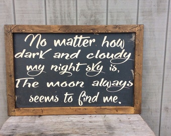 No Matter how Dark and Cloudy My Night Sky Is, The Moon Always Seems To Find Me