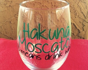 Hakuna Moscato It Means Drink Wine Personalized Wine Glass, Funny Wine Glasses, Personalized Wine Glasses