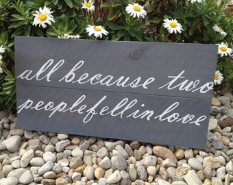 all because two people fell in LOVE wood sign wedding anniversary